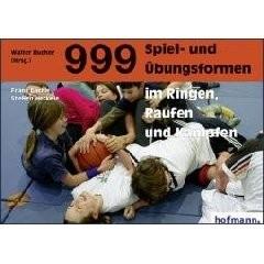Dr. Frank Bächle / Steffen Heckele - 999 Spiel- und Übungsformen im Ringen, Raufen und Kämpfen