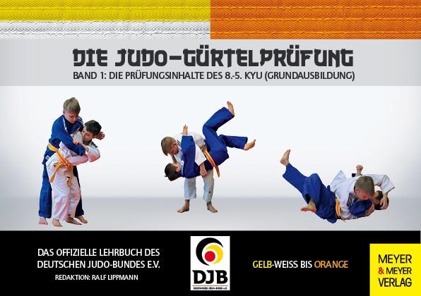 Die Judo-Gürtelprüfung - Band 1 vom 8.-5. Kyu
