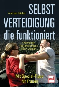 Andreas Häckel : Selbstverteidigung die funktioniert